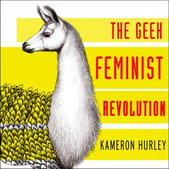 Geek Feminist Revolution: Essays on Subversion, Tactical Profanity, and the Power of the Media