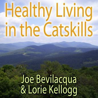Healthy Living in the Catskills: A Joe & Lorie Special, Joe Bevilacqua
