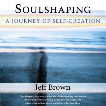 Soulshaping: A Journey of Self-Creation, Jeff Brown