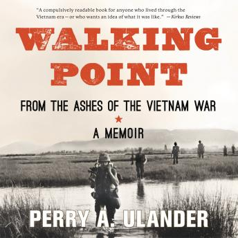 Walking Point: From the Ashes of the Vietnam War, Perry A. Ulander