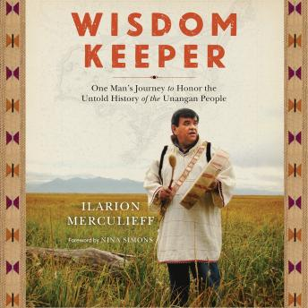 Wisdom Keeper: One Man's Journey to Honor the Untold History of the Unangan People, Ilarion Merculieff