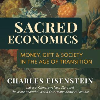 Sacred Economics: Money, Gift, and Society in the Age of Transition Audiobook Free Download Online