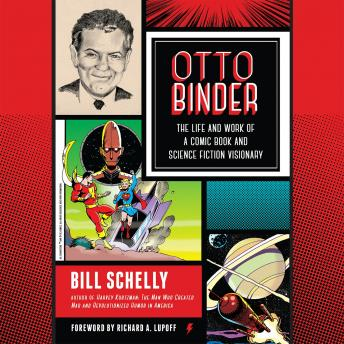 Otto Binder: The Life and Work of a Comic Book and Science Fiction Visionary, Bill Schelly