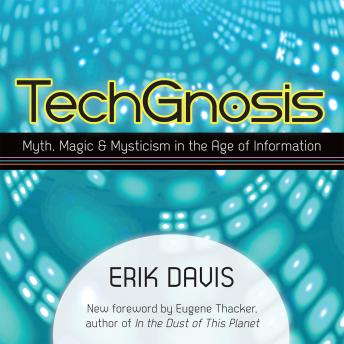 Download TechGnosis: Myth, Magic, and Mysticism in the Age of Information by Erik Davis