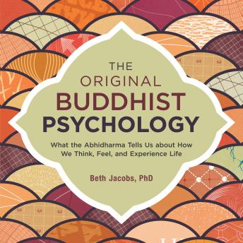 Download Original Buddhist Psychology: What the Abhidharma Tells Us About How We Think, Feel, and Experience Life by Beth Jacobs, PH.D.