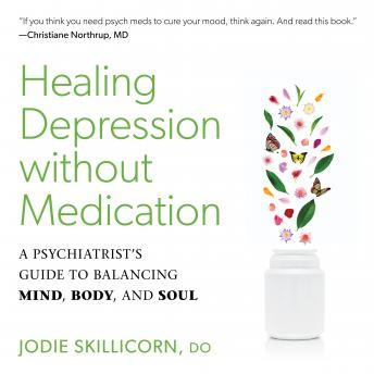 Download Healing Depression without Medication: A Psychiatrist's Guide to Balancing Mind, Body, and Soul by D.O. Jodie Skillicorn