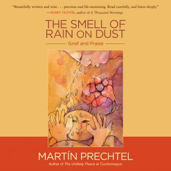 Smell of Rain on Dust: Grief and Praise, Martín Prechtel