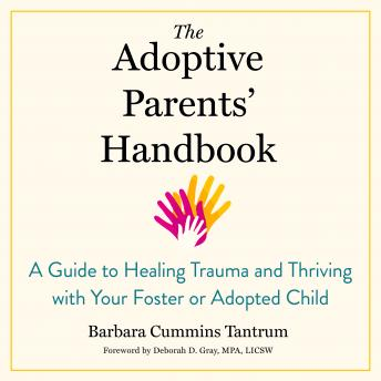 Adoptive Parents' Handbook: A Guide to Healing Trauma and Thriving with Your Foster or Adopted Child, Barbara Tantrum