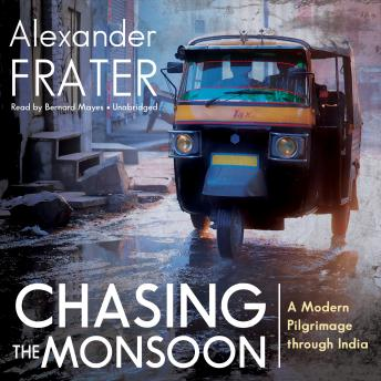Download Chasing the Monsoon: A Modern Pilgrimage through India by Alexander Frater