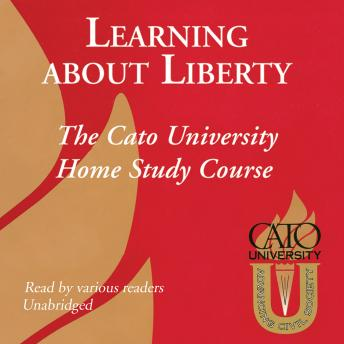 Learning about Liberty: The Cato University Home Study Course, Various Authors