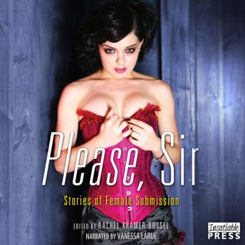 Please, Sir: Erotic Stories of Female Submission, Rachel Kramer Bussel