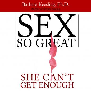 Sex So Great She Can't Get Enough, Barbara Keesling, PhD.
