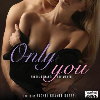 Only You: Erotic Romance for Women, Rachel Kramer Bussel