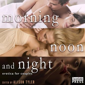 Morning, Noon, and Night: Erotica for Couples