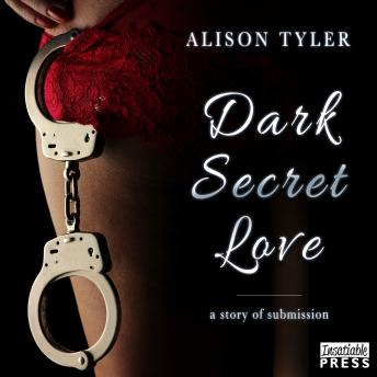 Dark Secret Love: A Story of Submission, Alison Tyler