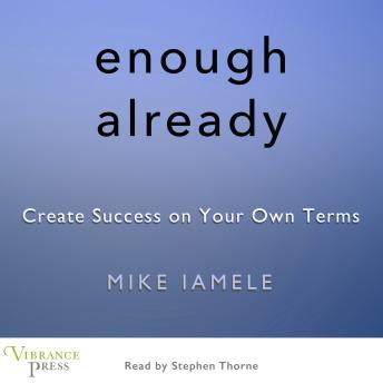 Enough Already: Create Success on Your Own Terms, Mike Iamele