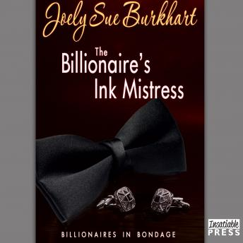 Billionaire's Ink Mistress: Billionaires in Bondage, Book 2, Joely Sue Burkhart