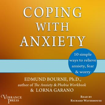 Coping with Anxiety: Ten Simple Ways to Relieve Anxiety, Fear, and Worry, Edmund Bourne