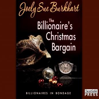 Billionaire's Christmas Bargain: Billionaires in Bondage, Book 3, Joely Sue Burkhart
