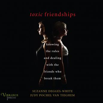 Toxic Friendships: Knowing the Rules and Dealing with the Friends Who Break Them, Suzanne Degges-White