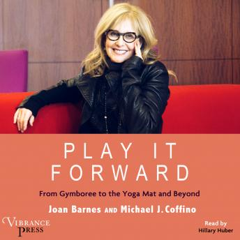 Play It Forward: From Gymboree to the Yoga Mat and Beyond, Michael J. Coffino, Joan Barnes
