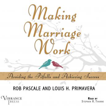 Making Marriage Work: Avoiding the Pitfalls and Achieving Success, Rob Pascale