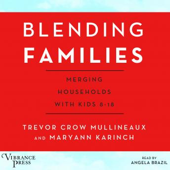 Blending Families: Merging Households with Kids 8-18, Trevor Crow Mullineaux
