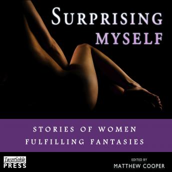 Surprising Myself: Stories of Women Fulfilling Fantasies, Matthew Cooper