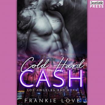 Cold Hard Cash: The Los Angeles Bad Boys Book 1, Frankie Love