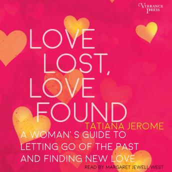Love Lost, Love Found: A Woman's Guide to Letting Go of the Past and Finding New Love