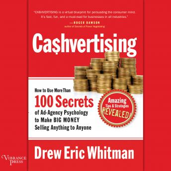 Download Cashvertising: How to Use More than 100 Secrets of Ad-Agency Psychology to Make Big Money Selling Anything to Anyone by Drew Eric Whitman