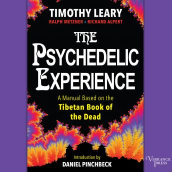Psychedelic Experience: A Manual Based on the Tibetan Book of the Dead, Audio book by Ralph Metzner, Timothy Leary, Richard Alpert