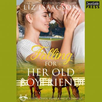 Falling for Her Old Boyfriend: Horseshoe Home Ranch Romance Book 6