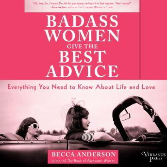 Badass Women Give the Best Advice: Everything You Need to Know About Love and Life