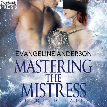 Mastering the Mistress: Kindred Tales