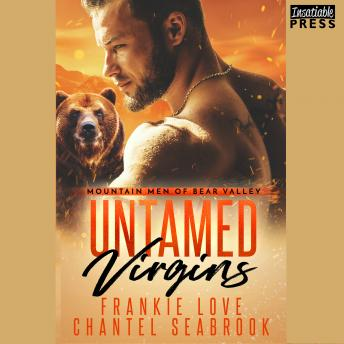Download Untamed Virgins: Mountain Men of Bear Valley, Book One by Frankie Love, Chantel Seabrook