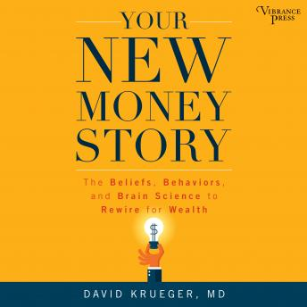 Your New Money Story: The Beliefs, Behaviors, and Brain Science to Rewire for Wealth