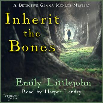 Download Inherit the Bones: A Detective Gemma Monroe Mystery, Book One by Emily Littlejohn