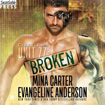 Unit 77: Broken: The CyBRG Files, Book One, Mina Carter, Evangeline Anderson