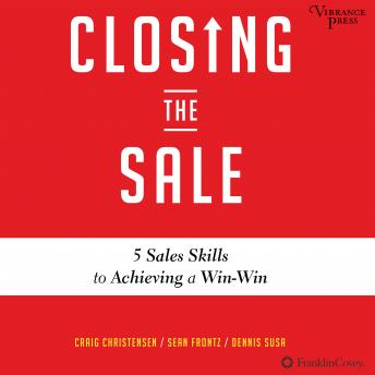 Closing the Sale: 5 Sales Skills for Achieving a Win-Win