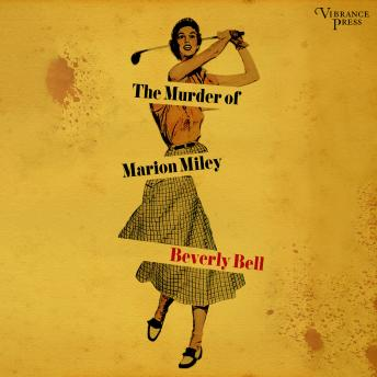 The Murder of Marion Miley: A Novel