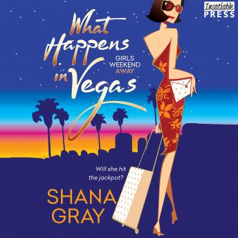 Download What Happens in Vegas: Girls Weekend Away, Book 1 by Shana Gray