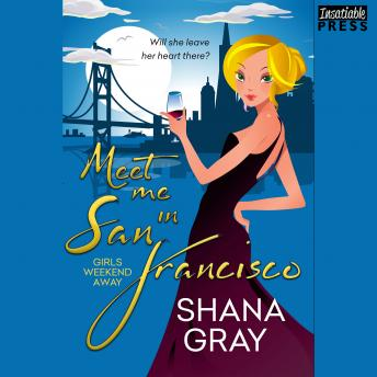 Download Meet Me in San Francisco: Girls Weekend Away, Book 2 by Shana Gray