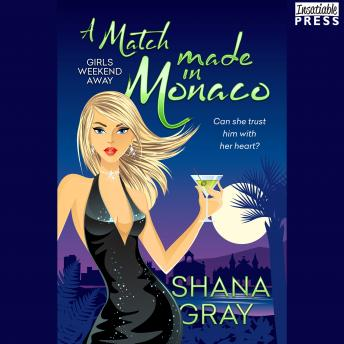 Download Match Made in Monaco: Girls Weekend Away, Book Four by Shana Gray