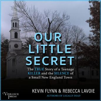 Our Little Secret: The True Story of a Teenage Killer and the Silence of a Small New England Town