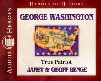 George Washington: True Patriot, Geoff Benge, Janet Benge