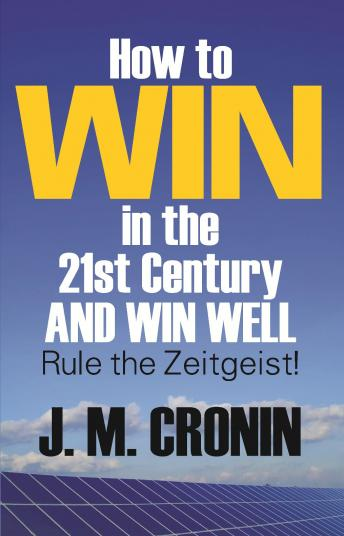 How to Win in the 21st Century and Win Well, J. M. Cronin