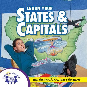 Learn Your States and Capitals: Songs that Teach All 50 U.S. States and their Capitals