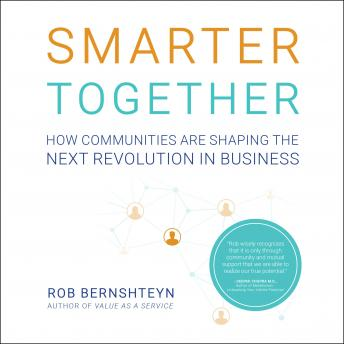 Smarter Together: How Communities Are Shaping the Next Revolution in Business, Rob Bernshteyn