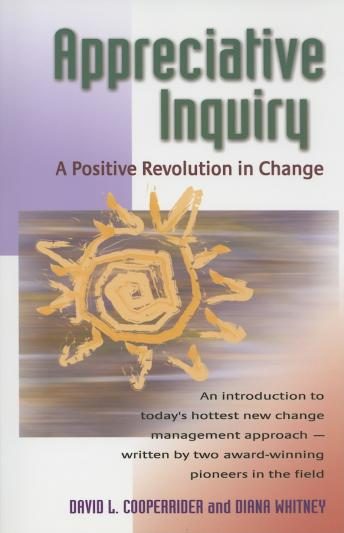 Appreciative Inquiry: A Positive Revolution in Change, Diana Whitney, David Cooperrider